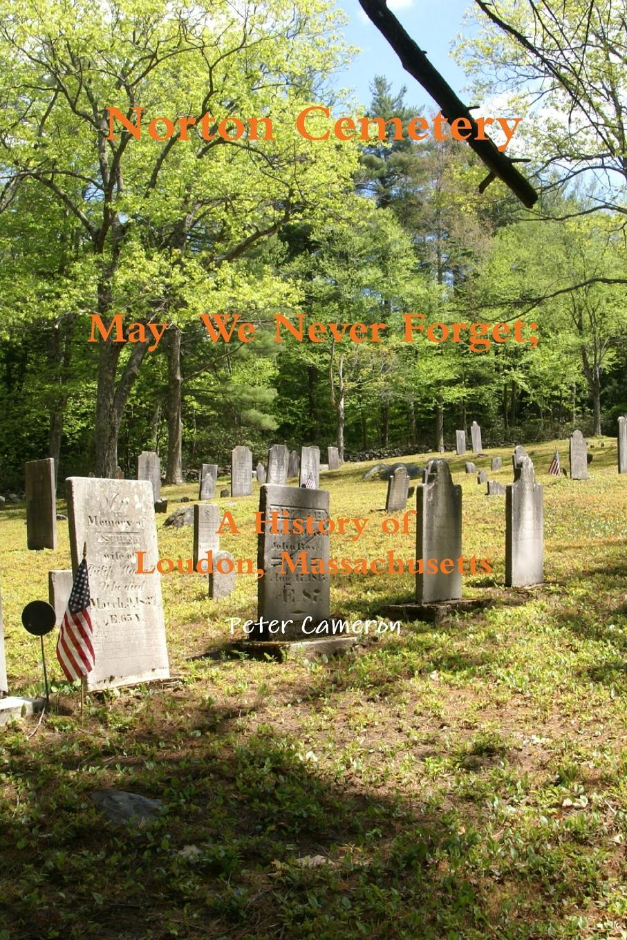 лучшая цена Peter Cameron Norton Cemetery May We Never Forget; A history of Loudon Massachusetts