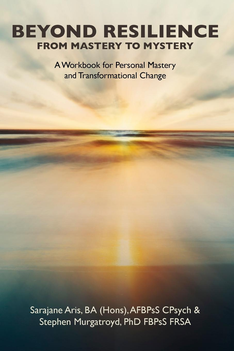 Stephen Murgatroyd, Sarajane Aris BEYOND RESILIENCE FROM MASTERY TO MYSTERY A Workbook for Personal Mastery and Transformational Change недорго, оригинальная цена