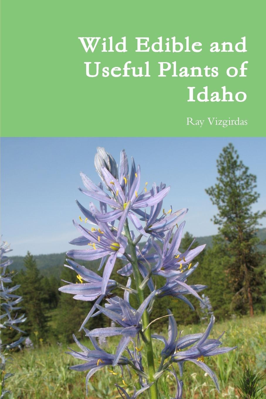 Ray Vizgirdas Wild Edible and Useful Plants of Idaho недорго, оригинальная цена