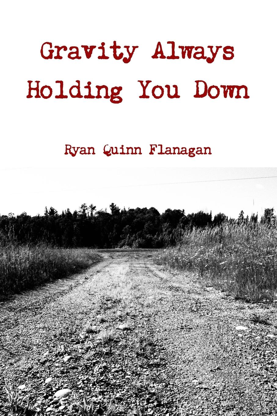 Ryan Quinn Flanagan Gravity Always Holding You Down quinn daniel ishmael