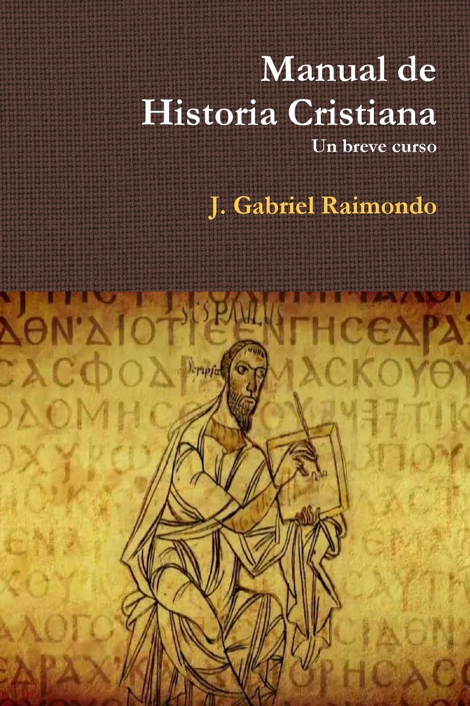 J. Gabriel Raimondo Manual de Historia Cristiana caroline de groot q ue esta ya florecida nuestra vina