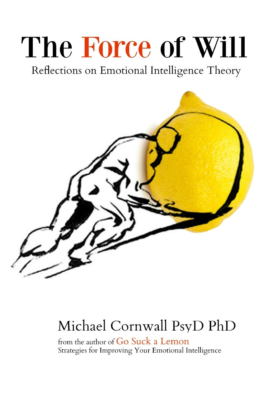 PhD Michael Cornwall The Force of Will diana giddon unequaled tips for building a successful career through emotional intelligence isbn 9781119246084