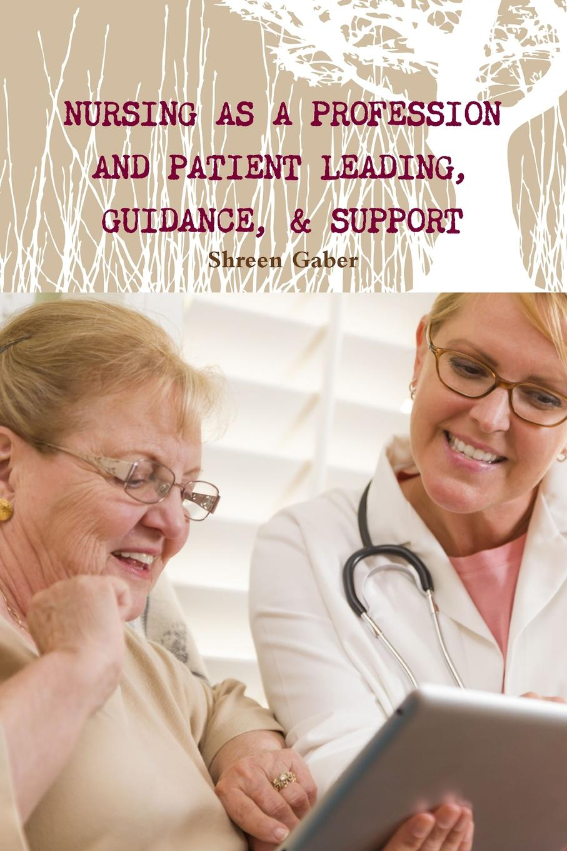 Shreen Gaber Nursing as a Profession And Patient Leading, Guidance, . Support цена в Москве и Питере