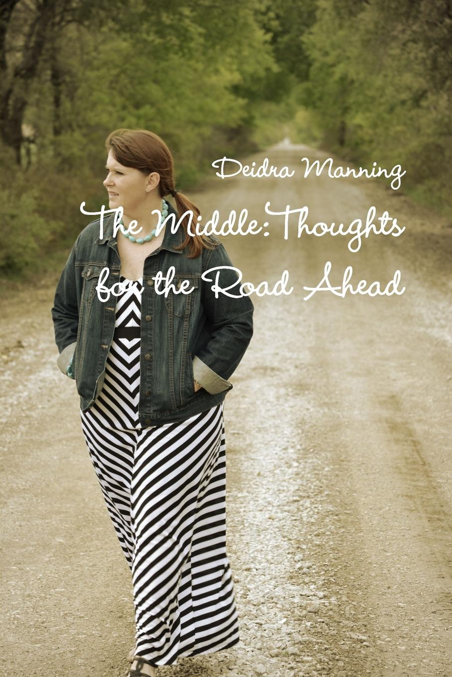 Deidra Manning The Middle. Thoughts for the Road Ahead цена 2017