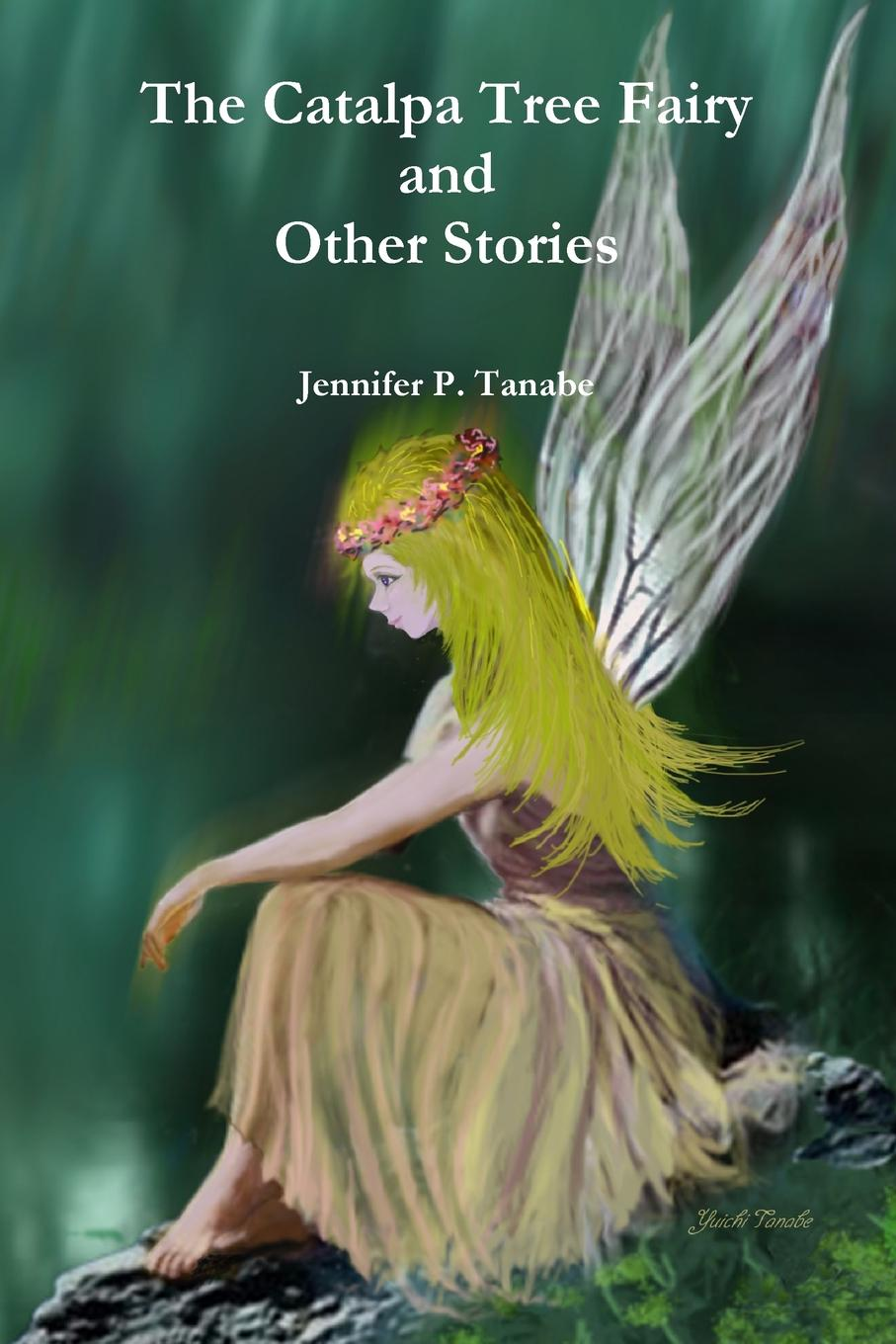Jennifer P. Tanabe The Catalpa Tree Fairy and Other Stories a tree is a plant