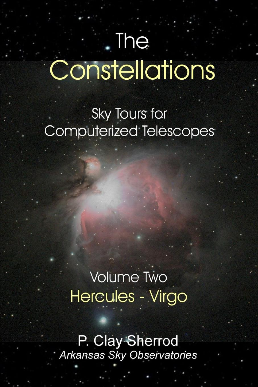 Clay Sherrod The Constellations - Sky Tours for Computerized Telescopes Vol. Two