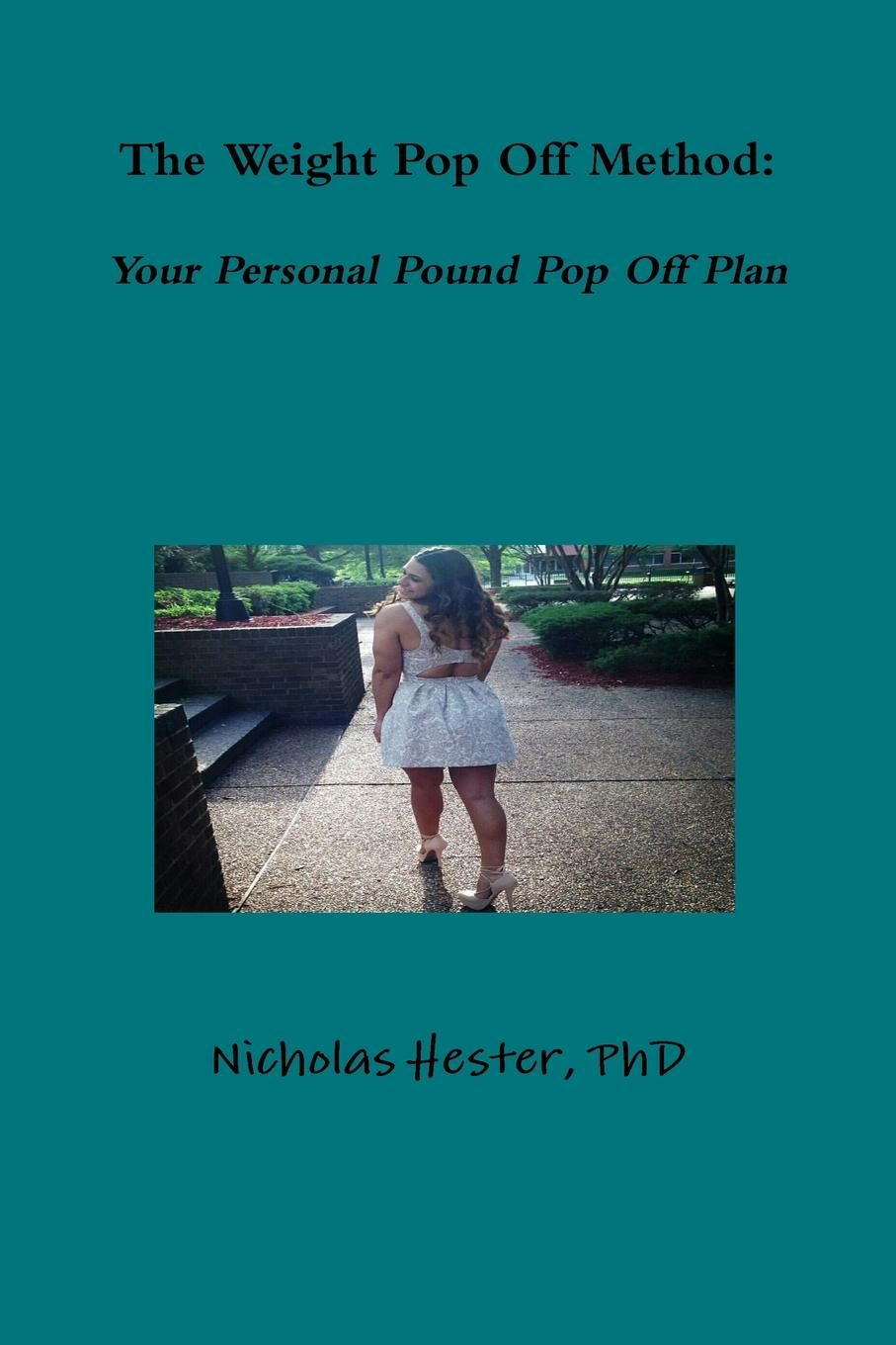 Nicholas Hester The Weight Pop Off Method. Your Personal Pound Pop Off Plan nicholas hester stop stopping your unstoppableness 1
