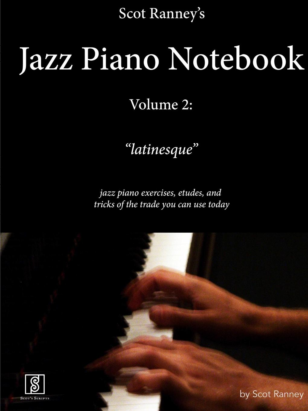 Scot Ranney Scot Ranney.s Jazz Piano Notebook, Volume 2, Latinesque - Jazz Piano Exercises, Etudes, and Tricks of the Trade You Can Use Today night jazz music notebook 8 stave