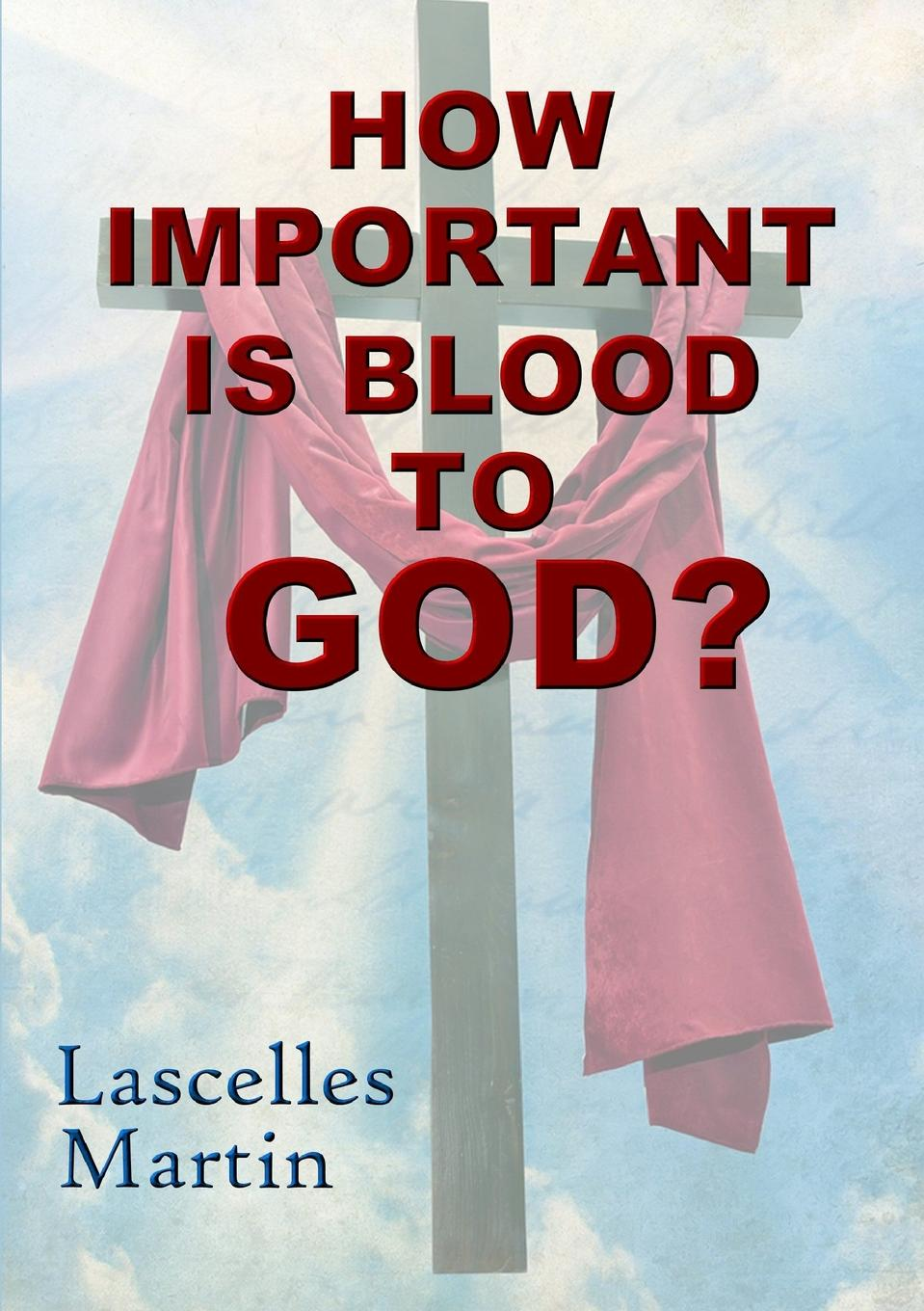 Lascelles Martin How Important Is Blood To God. the plea