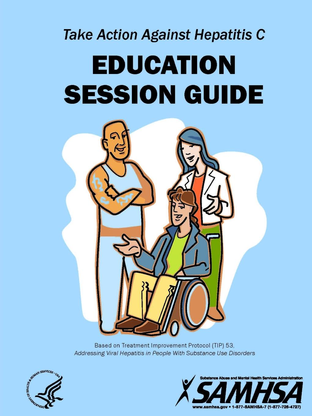 Substance Abuse Services Administration, U.S. Departme Health and Human Services Take Action Against Hepatitis C - Education Session Guide maeve wallace irish students views on school substance abuse prevention programme