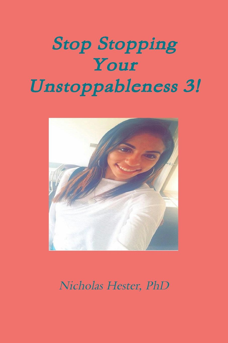 Nicholas Hester Stop Stopping Your Unstoppableness 3. nicholas hester stop stopping your unstoppableness 1