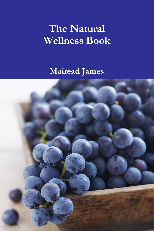 Mairead James The Natural Wellness Book недорго, оригинальная цена