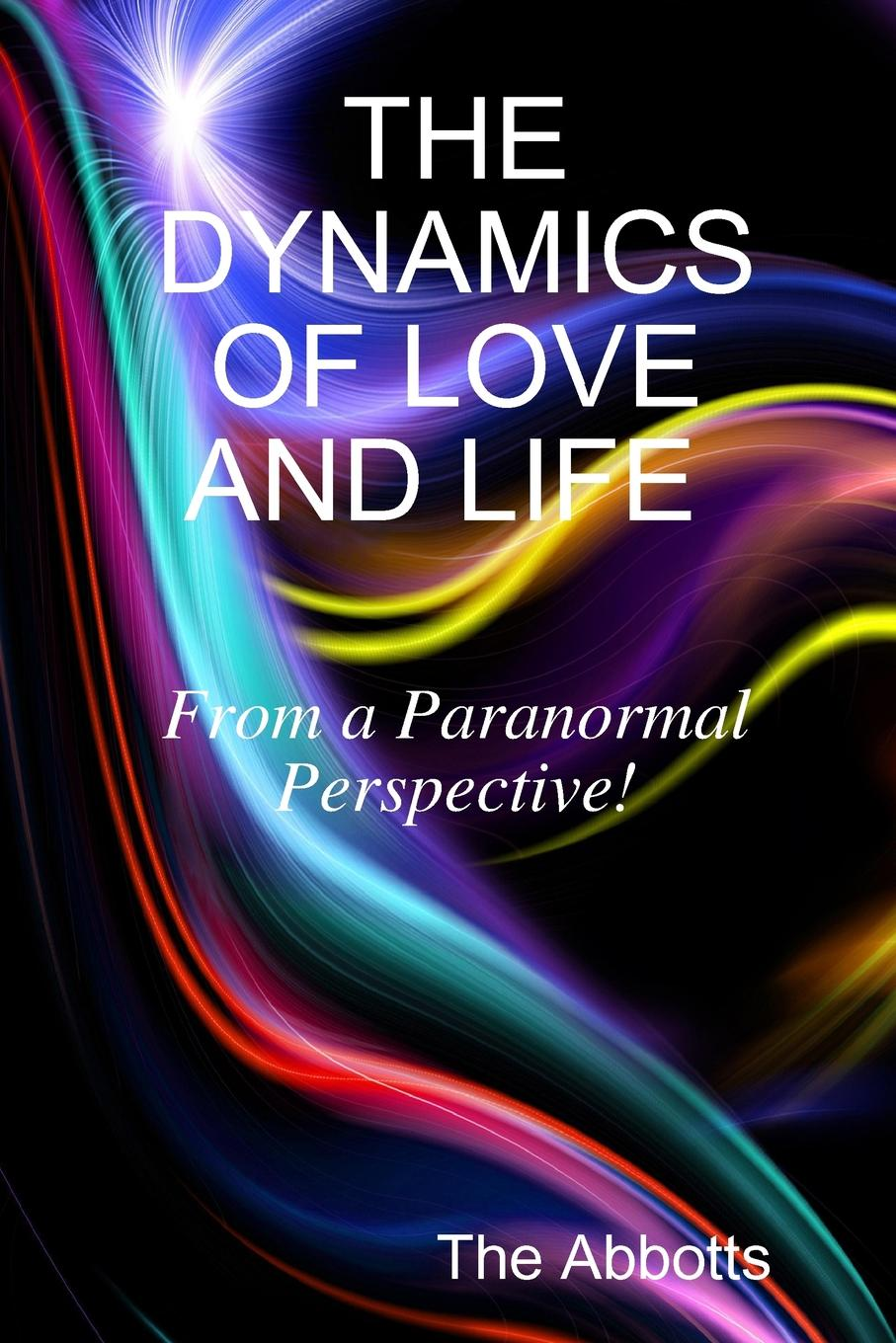 The Abbotts The Dynamics of Love and Life - From a Paranormal Perspective. rao g v elements of structural dynamics a new perspective