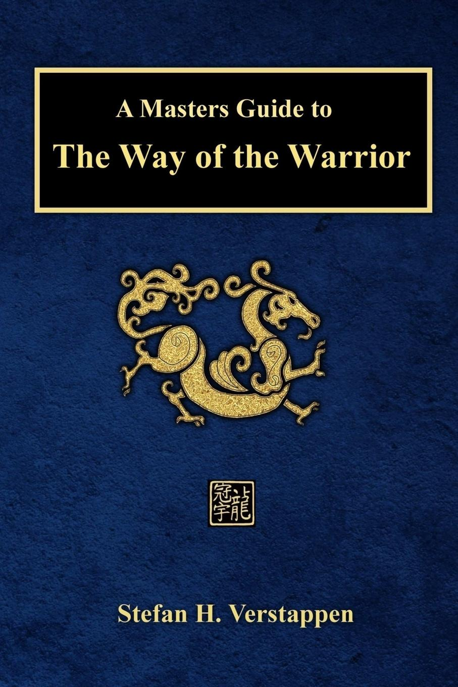 stefan verstappen A Masters Guide to The Way of the Warrior a complete guide to the buddhist path