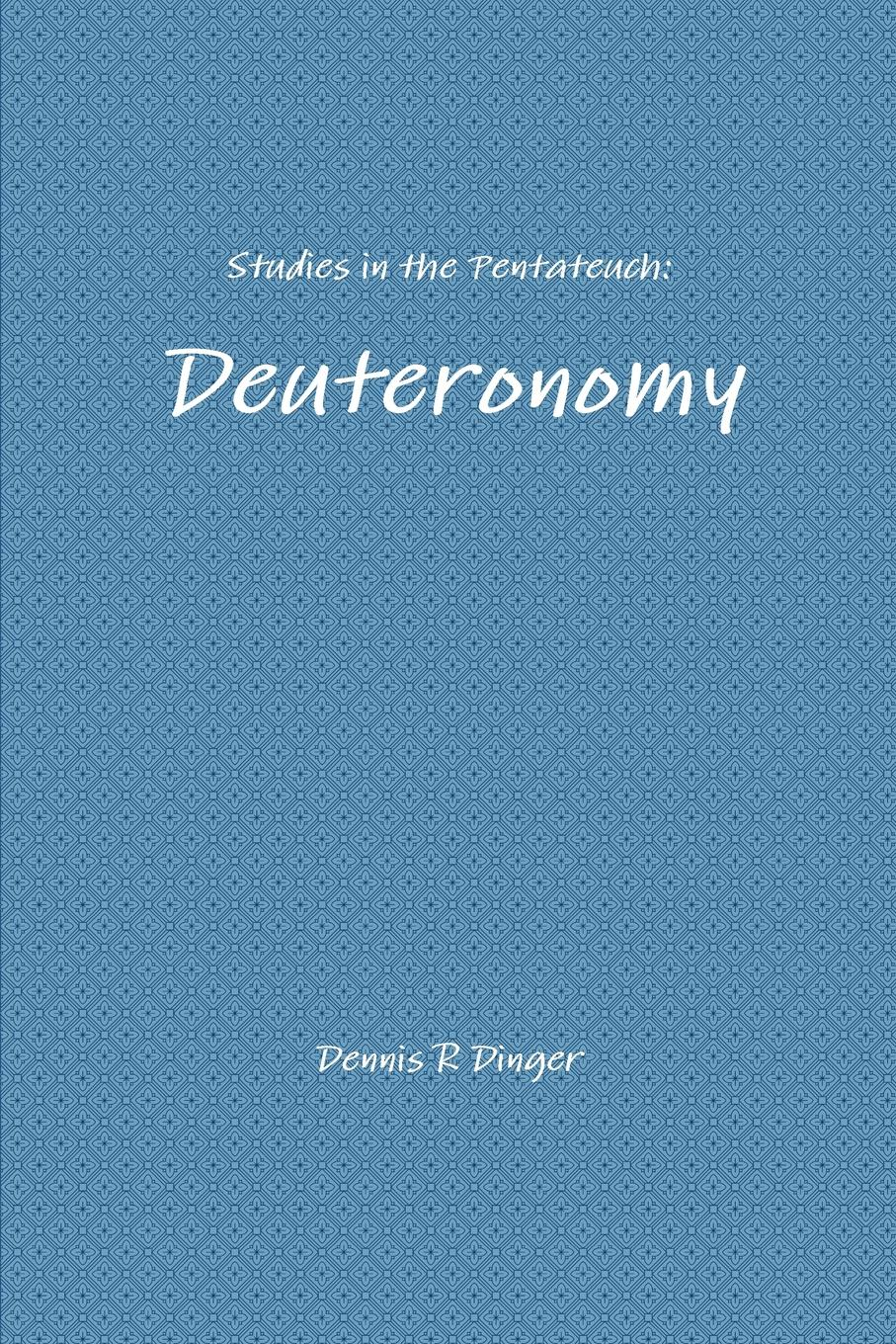 Dennis Dinger Studies in the Pentateuch. Deuteronomy the moses of rovno