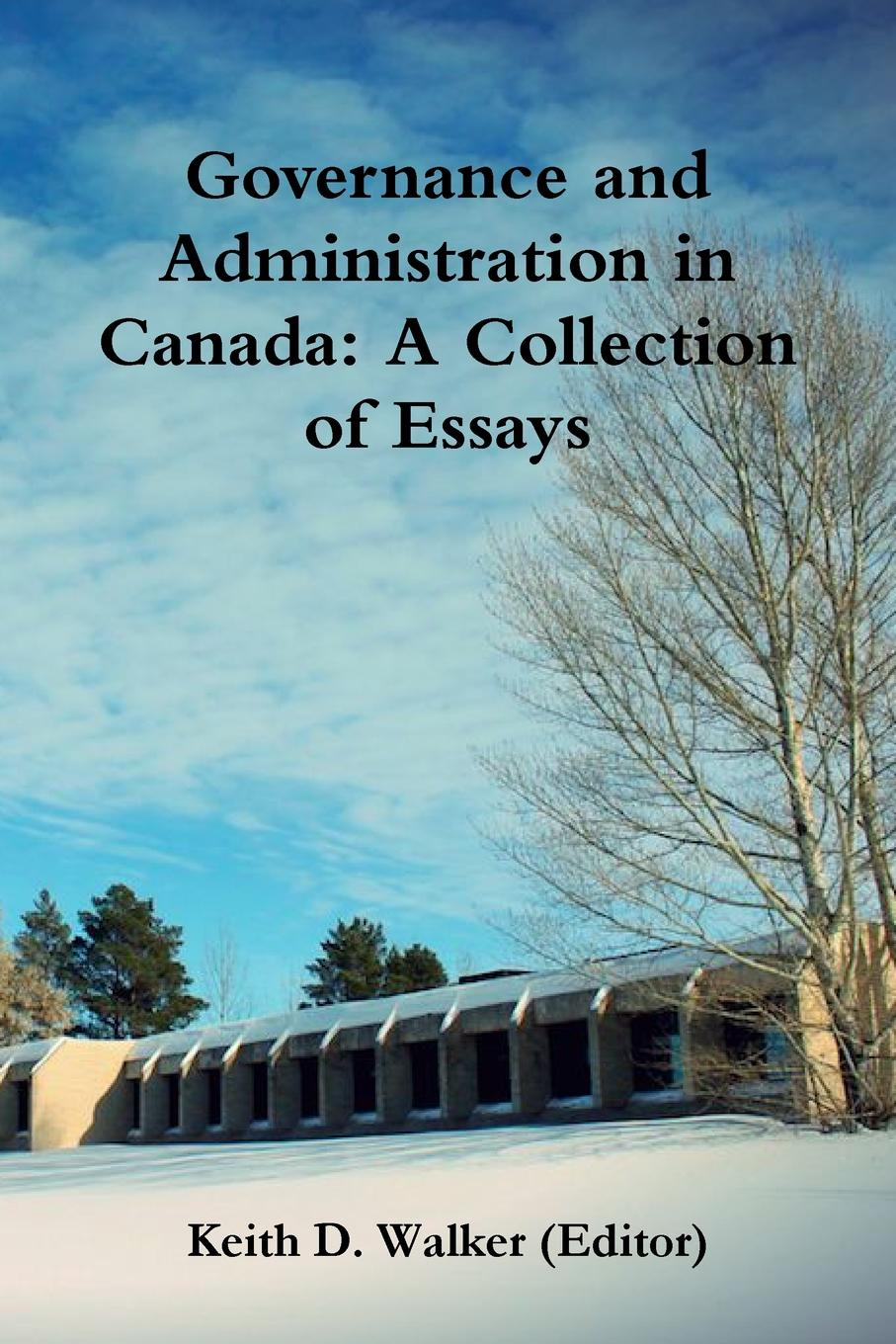 Keith D. Walker Governance and Administration in Canada. Collection of Essays public administration in uganda