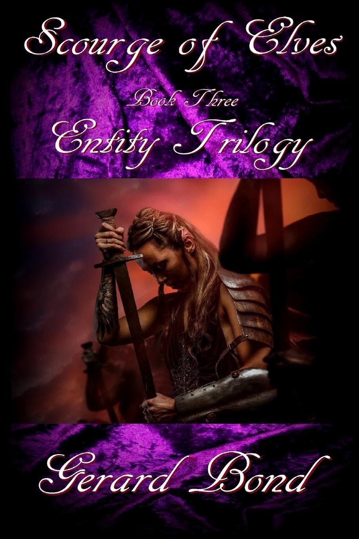 Gerard Bond Scourge of Elves. Book Three Entity Trilogy