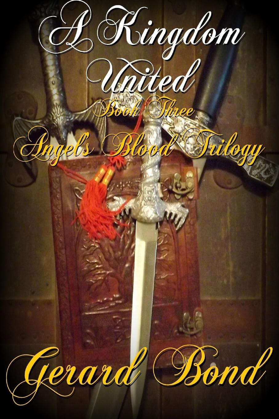 Gerard Bond A Kingdom United. Book Three Angel.s Blood Trilogy the grudgebearer trilogy book 2 oathkeeper