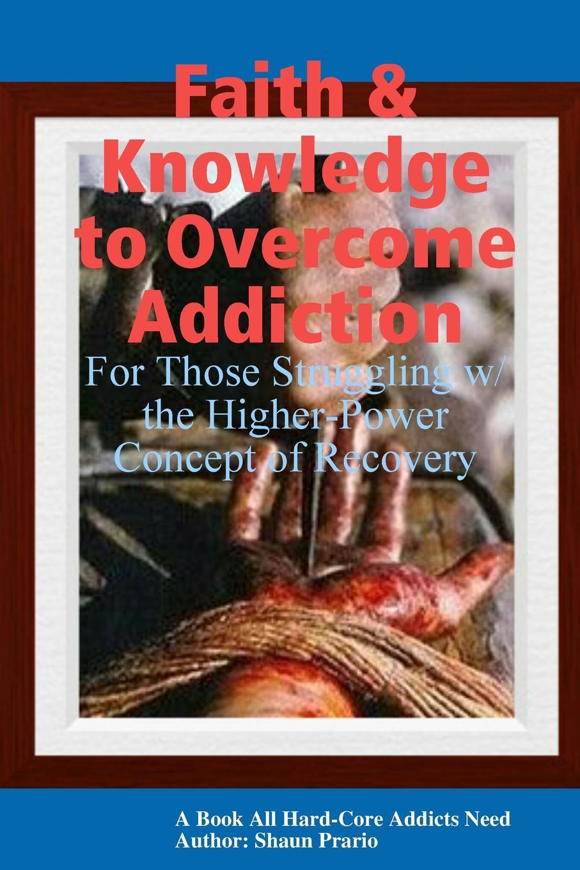 Shaun Prario Faith . Knowledge to Overcome Addiction2 fox s book of martyrs