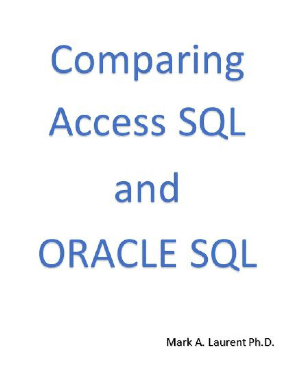 Mark Laurent Ph. D Comparing Access SQL and ORACLE SQL access