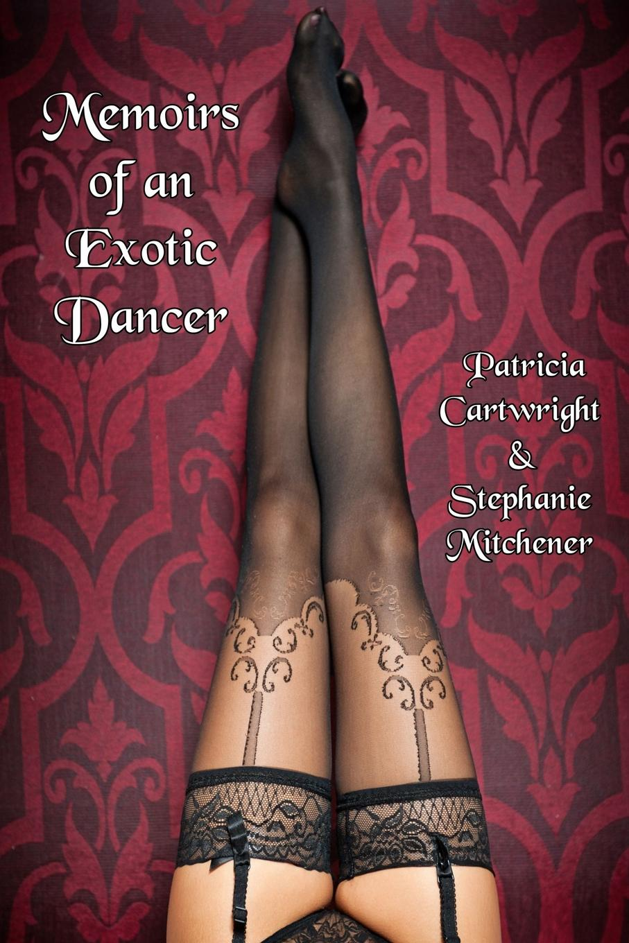 Patricia Cartwright, Stephanie Mitchener Memoirs of an Exotic Dancer dancing at the chance
