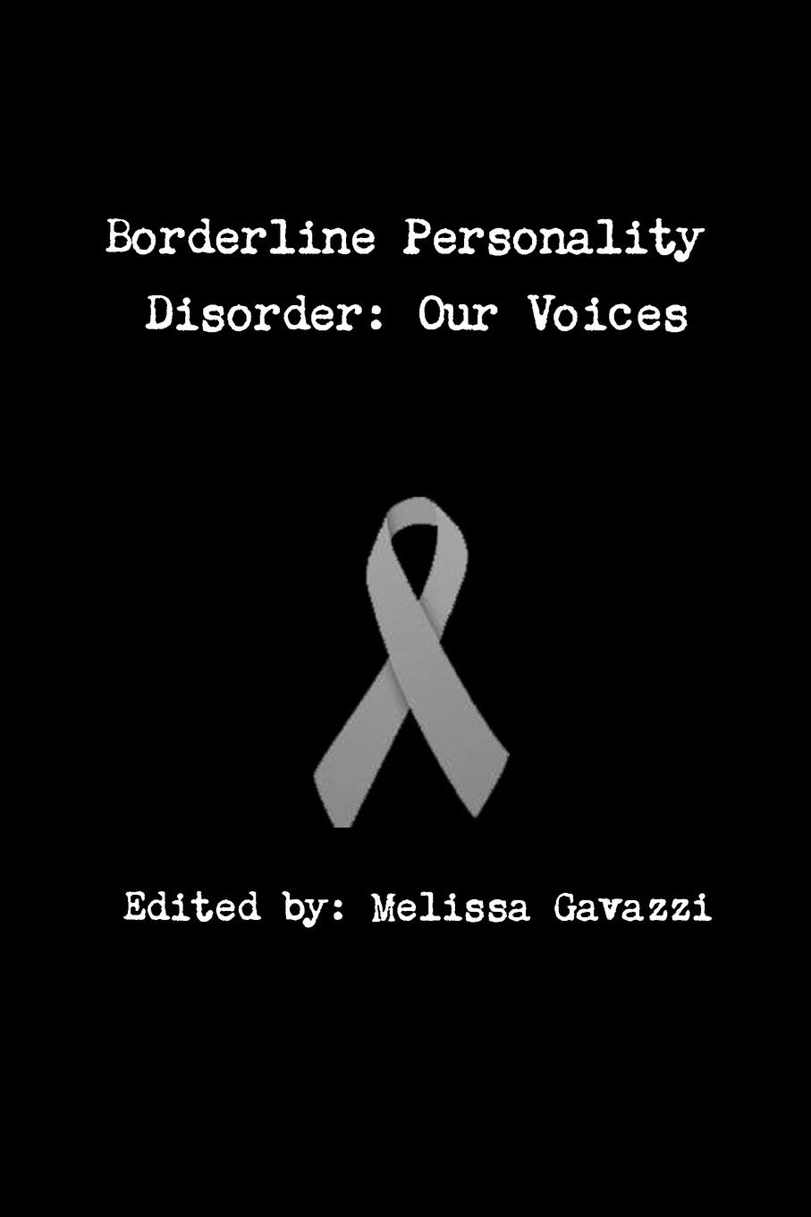 Melissa Gavazzi Borderline Personality Disorder. Our Voices