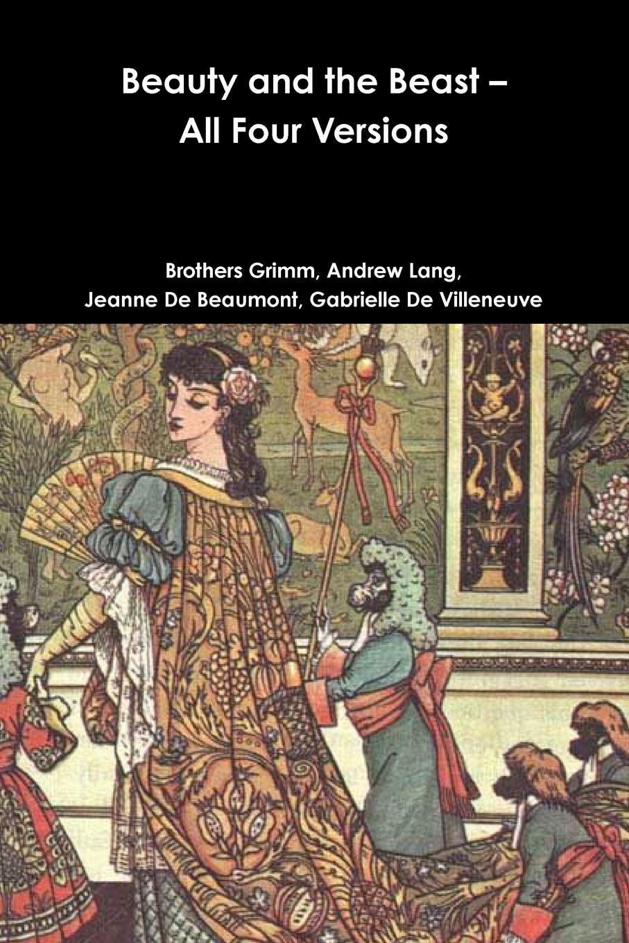 Brothers Grimm, Andrew Lang, Jeanne De Beaumont Beauty and the Beast - All Four Versions the brothers grimm sleeping beauty teacher s edition