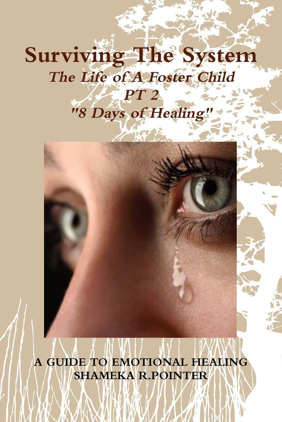 SHAMEKA R. POINTER Surviving The System. The Life of A Foster Child  A Guide To Emotional Healing  thomas fellows forget self help re examining the golden rule