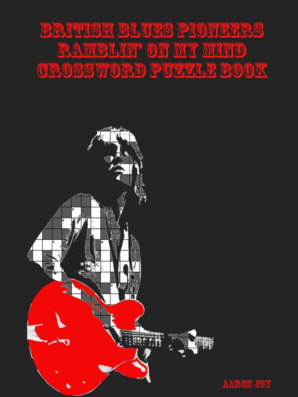 Aaron Joy British Blues Pioneers Ramblin. On My Mind Crossword Puzzle Book цена и фото
