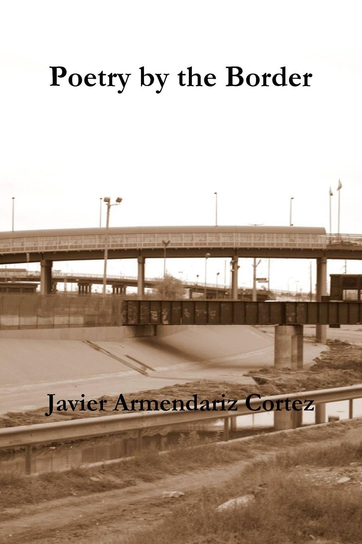 Javier Armendariz Cortez Poetry by the Border a life of benito juarez
