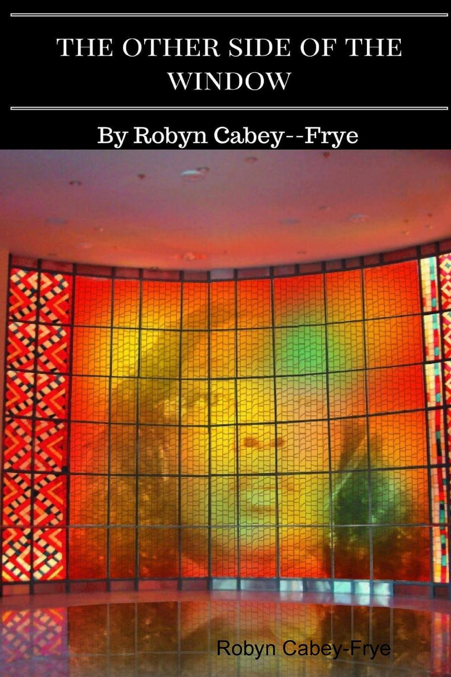 лучшая цена Robyn Cabey-Frye The Other Side of the Window