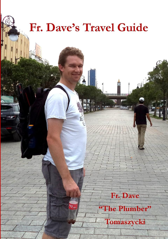 Fr. Dave The Plumber Tomaszycki Fr. Dave.s Travel Guide