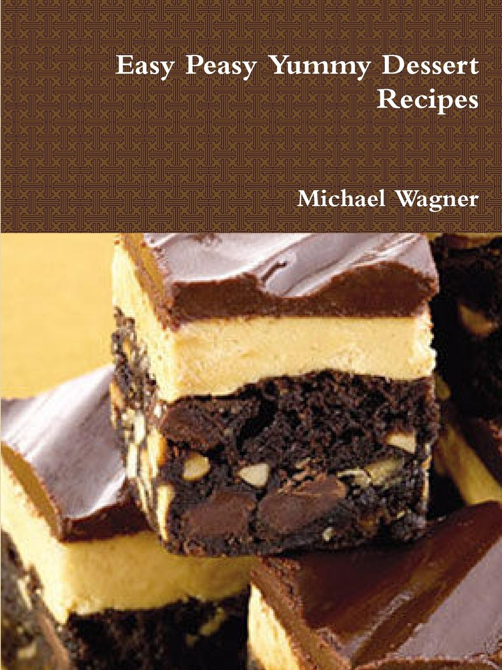 Michael Wagner Easy Peasy Yummy Dessert Recipes fine dessert a