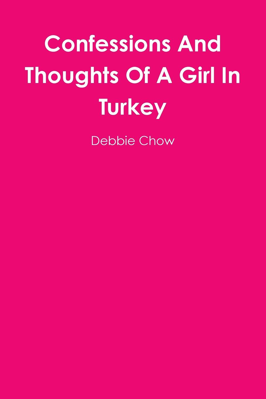 цены на Debbie Chow Confessions And Thoughts Of A Girl In Turkey  в интернет-магазинах