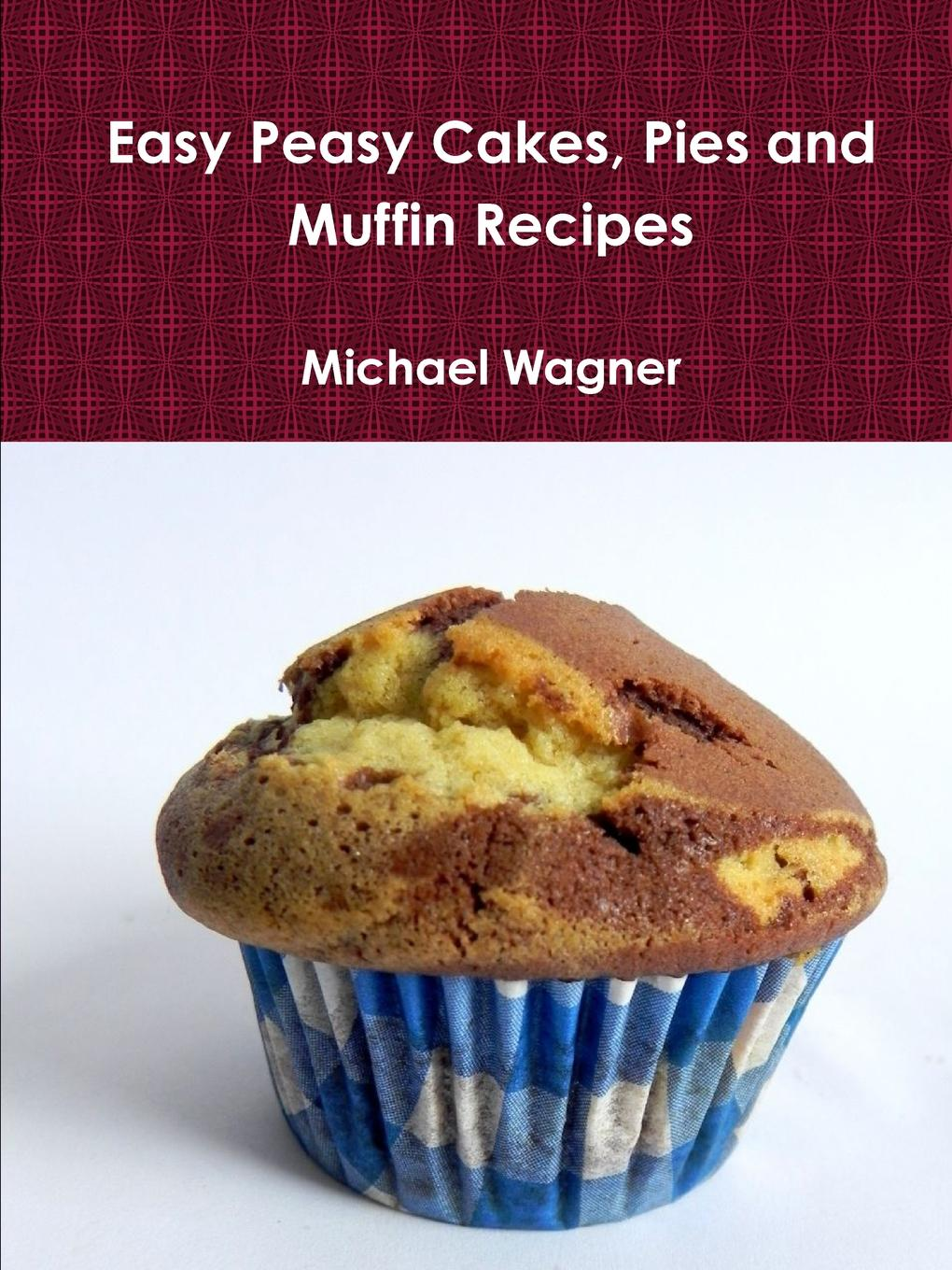 цена на Michael Wagner Easy Peasy Cakes, Pies and Muffin Recipes