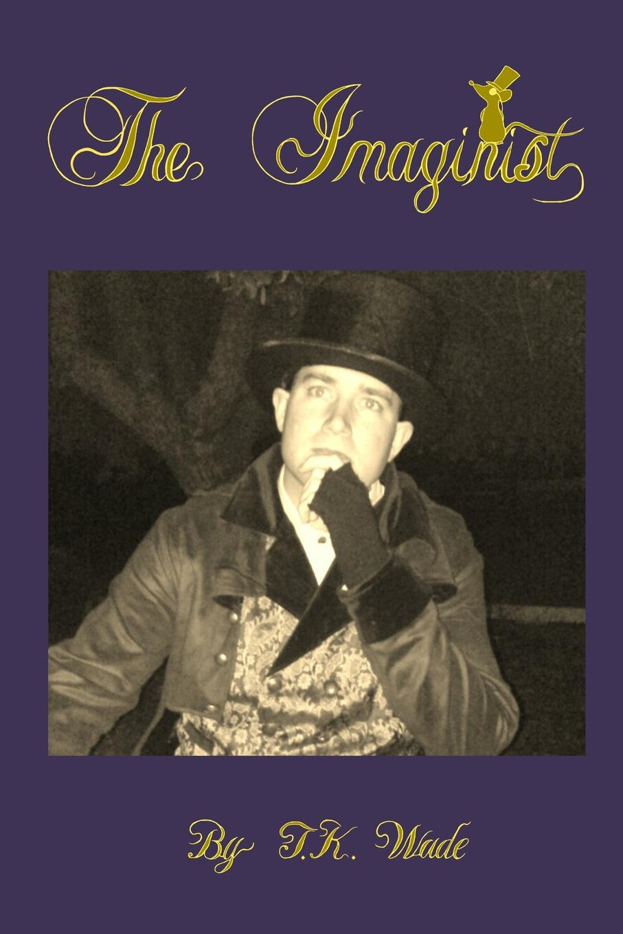 T.K. Wade The Imaginist journey into imagination with figment