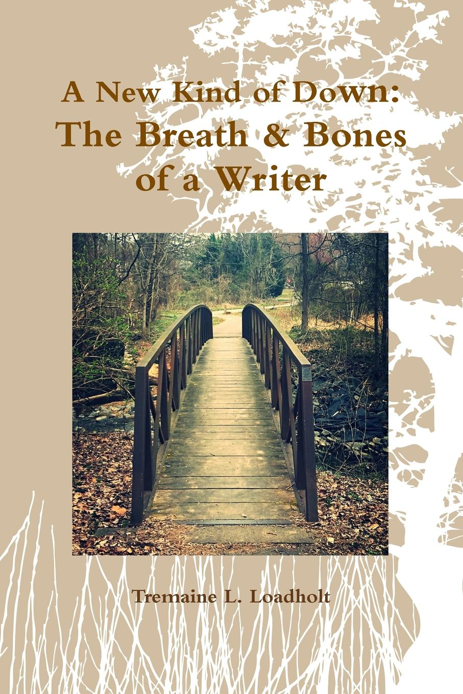 Tremaine Loadholt A New Kind of Down. The Breath . Bones of a Writer все цены
