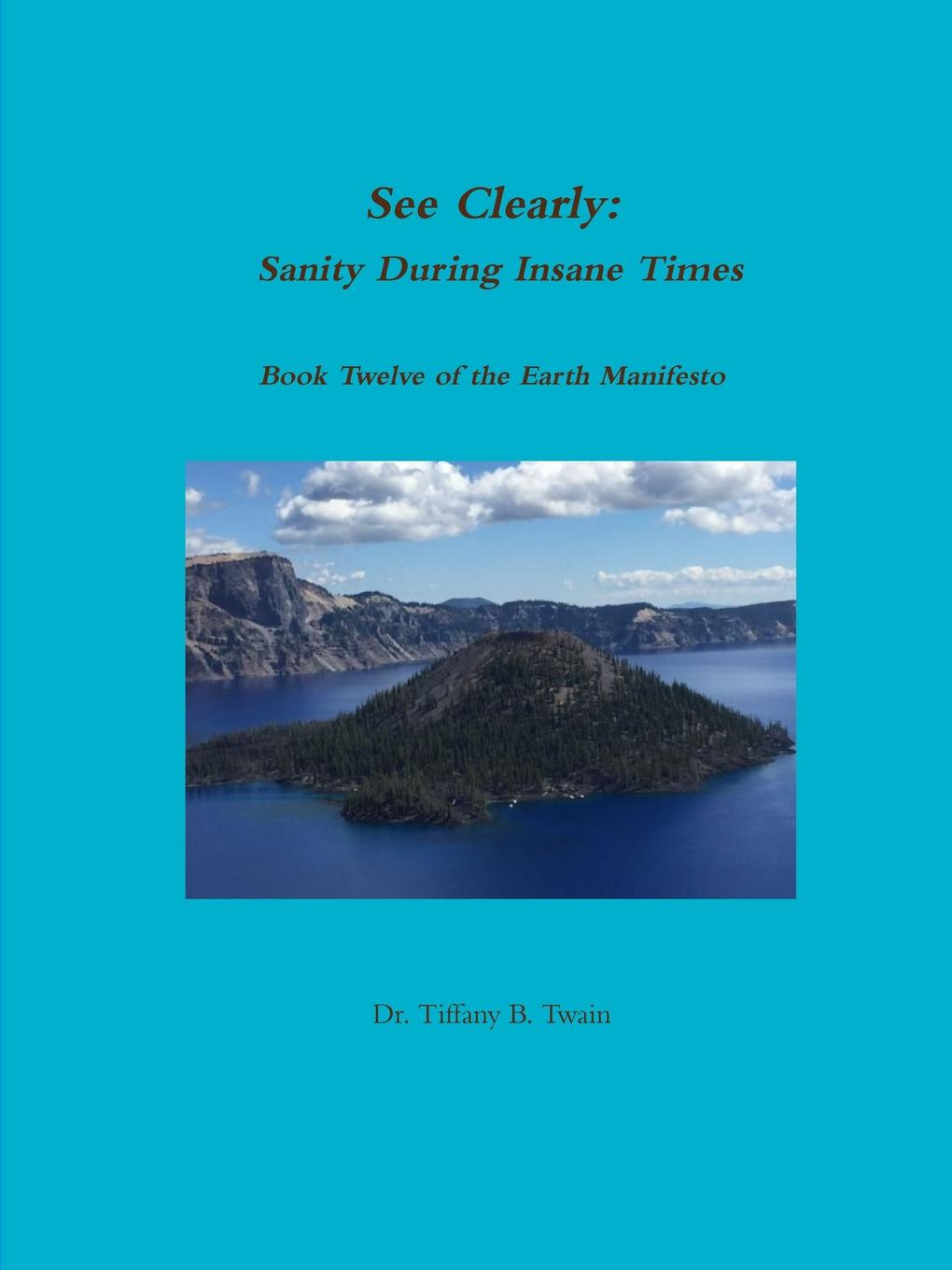 See Clearly - Sanity During Insane Times This Book Twelve of the Earth Manifesto provides a sensational...