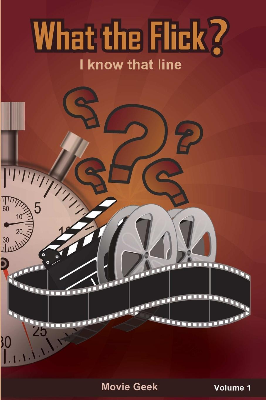 Movie Geek What the Flick. Volume 1 a movie and a book