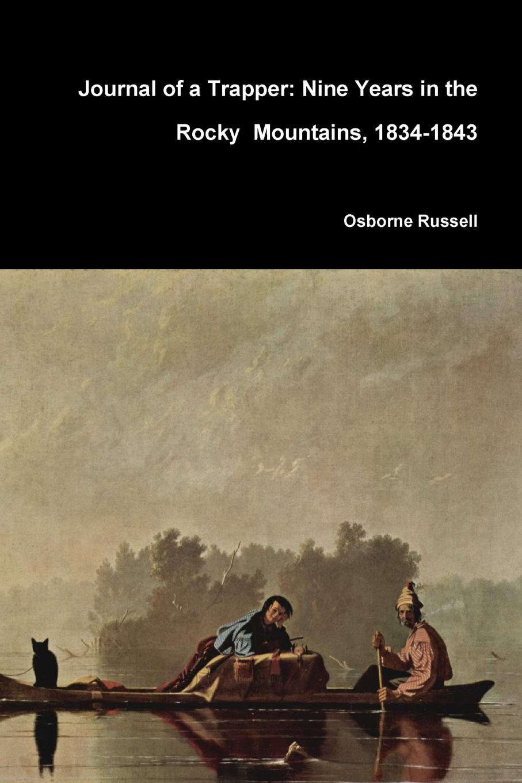 Osborne Russell Journal of a Trapper. Nine Years in the Rocky Mountains, 1834-1843 in the rocky mountains