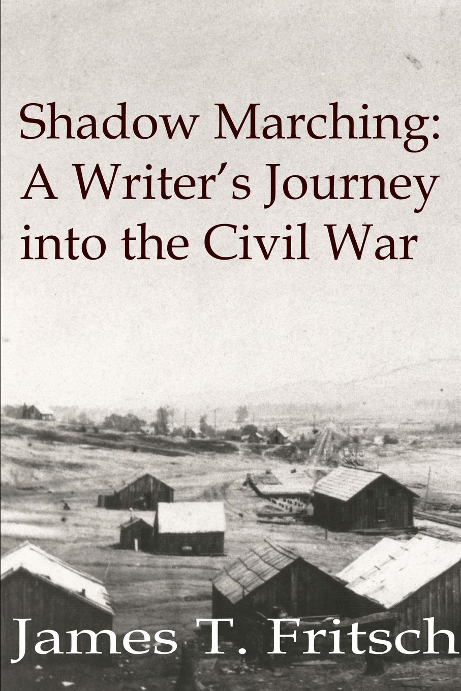 лучшая цена James Fritsch Shadow Marching. A Writer.s Journey into the Civil War
