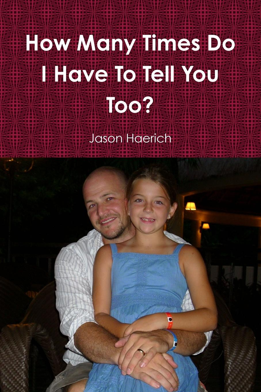 Jason Haerich How Many Times Do I Have To Tell You Too.
