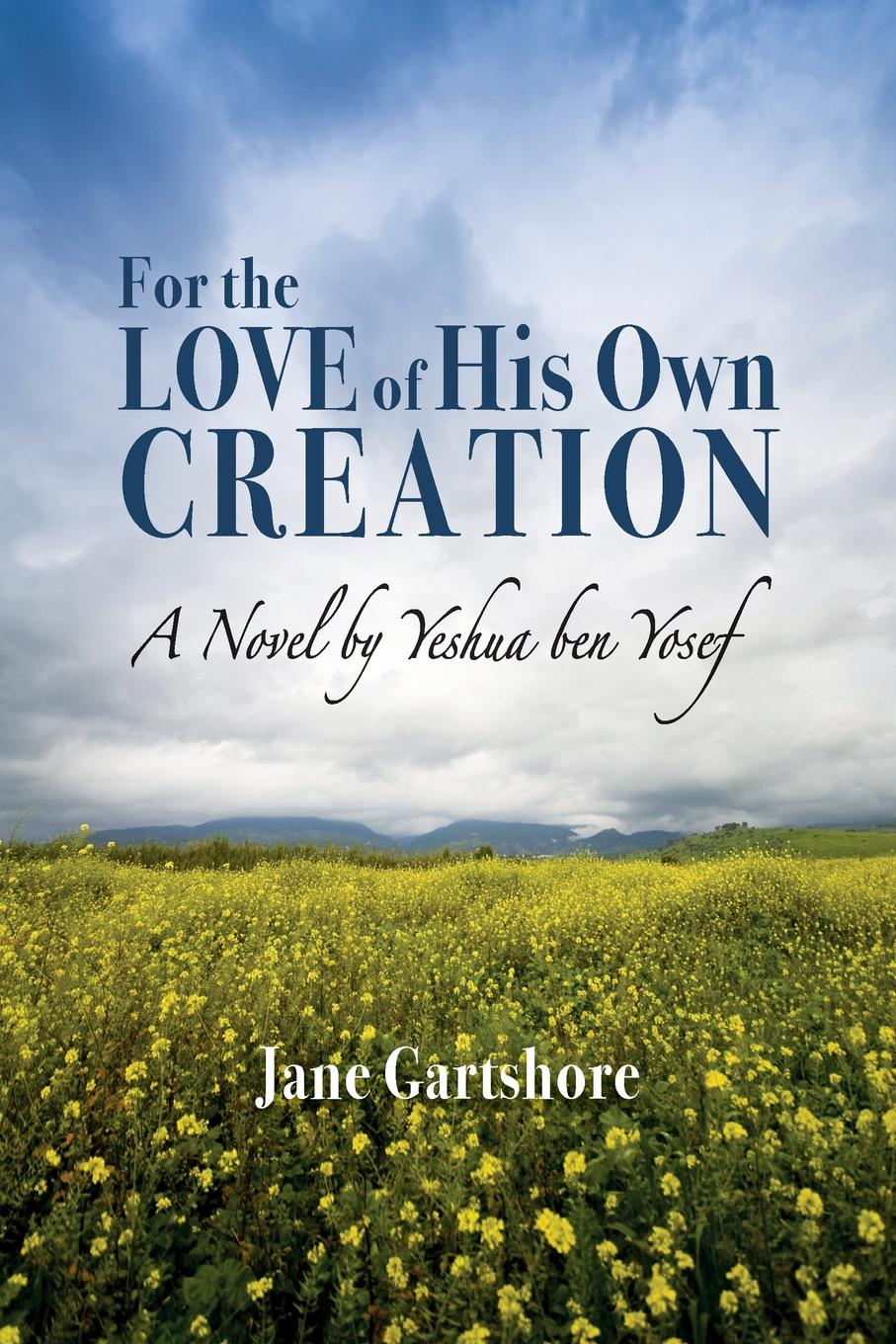 Jane Gartshore For the Love of His Own Creation. A Novel by Yeshua ben Yosef walter riggans yeshua ben david