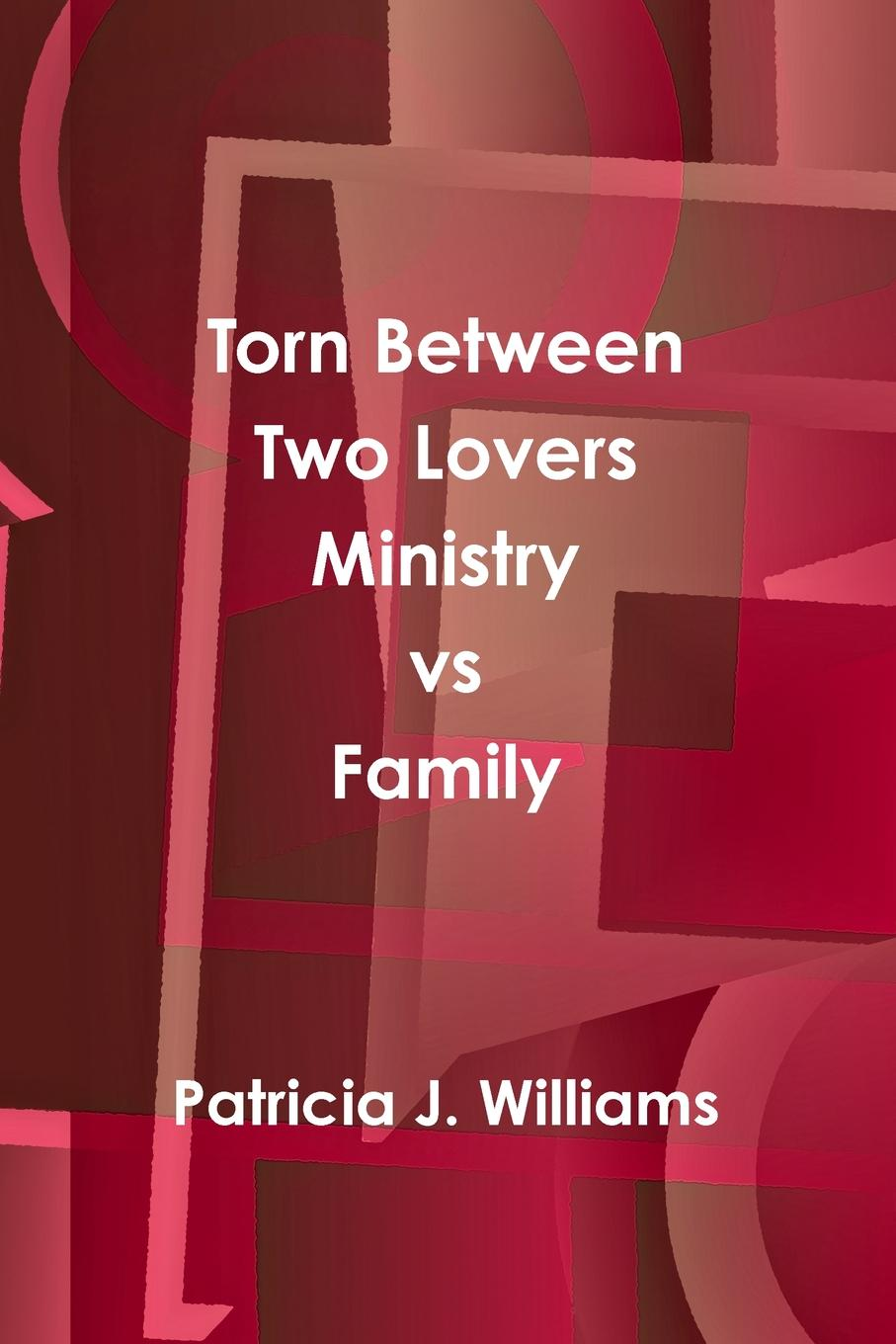 Patricia J. Williams Torn Between Two Lovers Ministry vs Family цена