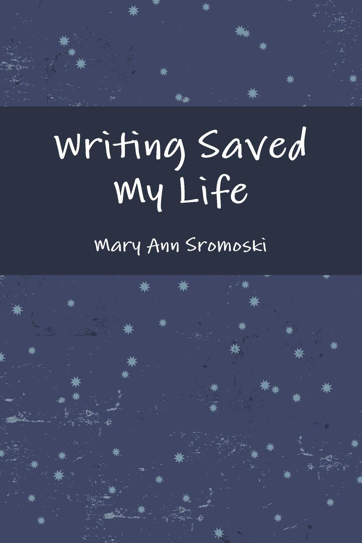 Mary Ann Sromoski Writing Saved My Life history of my life