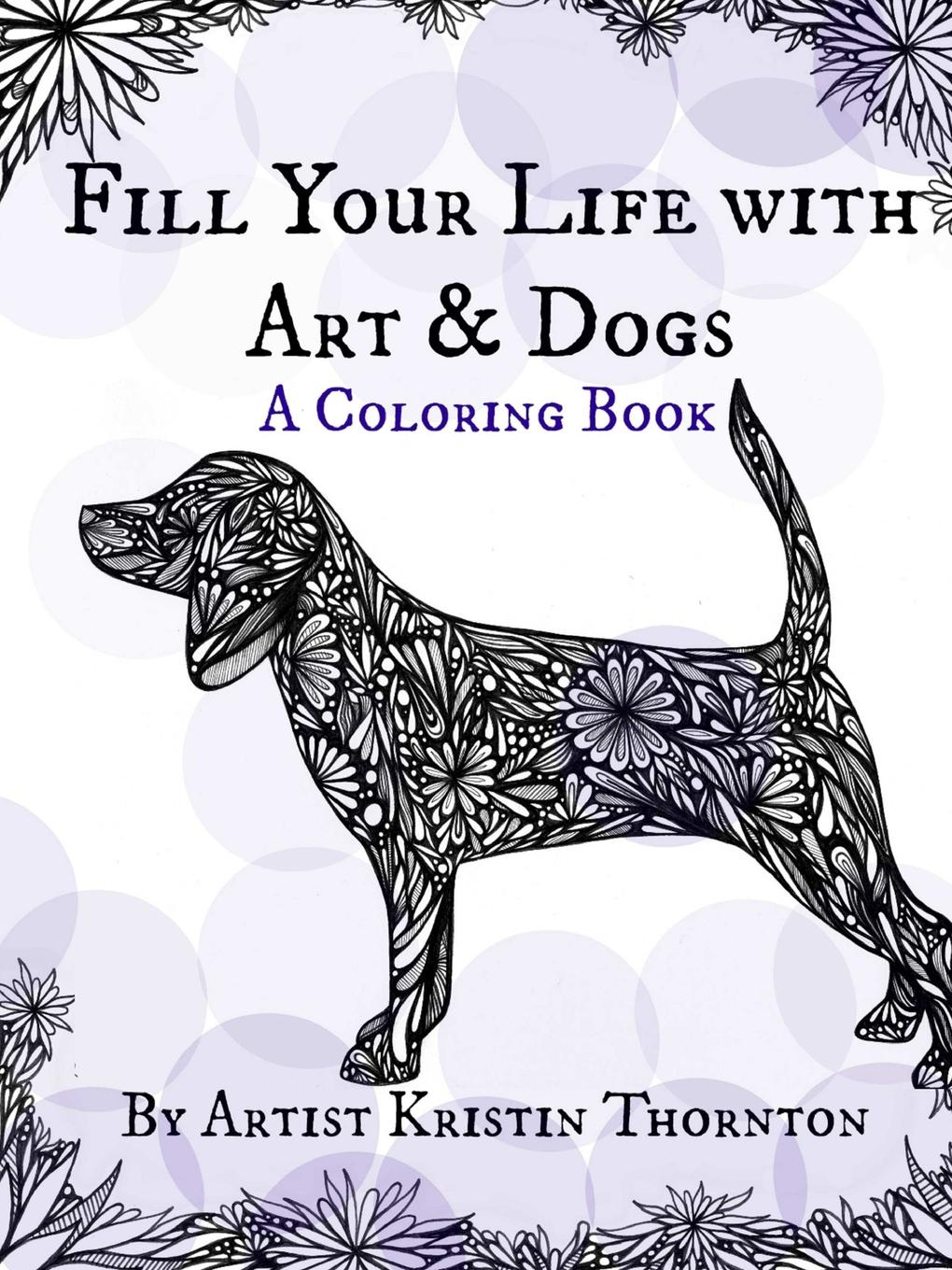 Kristin Thornton Fill Your Life with Art and Dogs. A Coloring Book цена