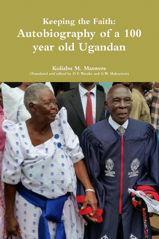 Koliabu M. Maswere Keeping the Faith. Autobiography of a 100 year old Ugandan public administration in uganda