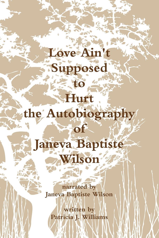 Patricia J. Williams Love Ain.t Supposed To Hurt The Autobiography of Janeva Baptiste Wilson nadal r carlin j rafa my story