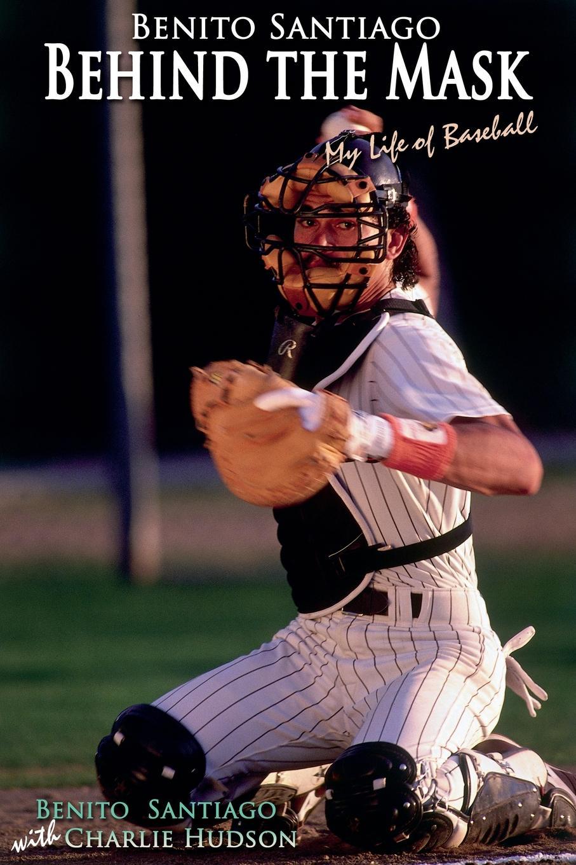 Charlie Hudson Benito Santiago Behind the Mask. My Life of Baseball a life of benito juarez