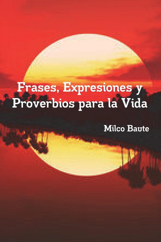 Milco Baute Frases, Expresiones y Proverbios para la Vida